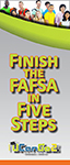 Finish the FAFSA in Five Steps brochure.