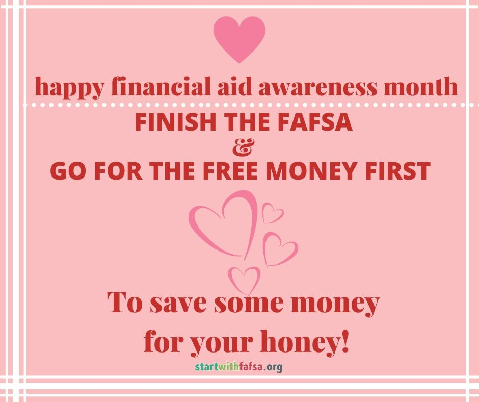 Happy Financial Aid Awareness month. Finish the FAFSA and go for the free money first. To save some money for your honey!